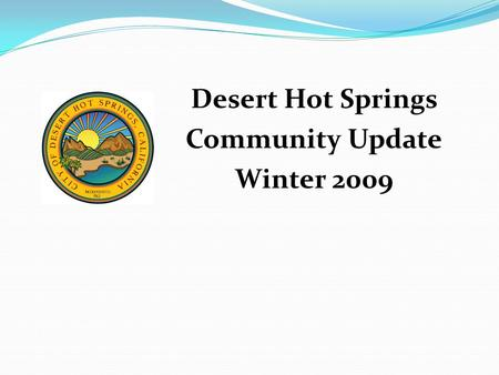 Desert Hot Springs Community Update Winter 2009. Upcoming Public Safety Fiscal Challenges In the next year the City of Desert Hot Springs' Fiscal Accountability.