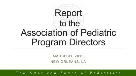 MARCH 31, 2016 NEW ORLEANS, LA Report to the Association of Pediatric Program Directors.