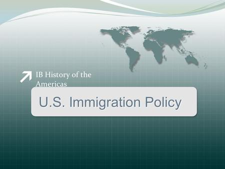 IB History of the Americas U.S. Immigration Policy.