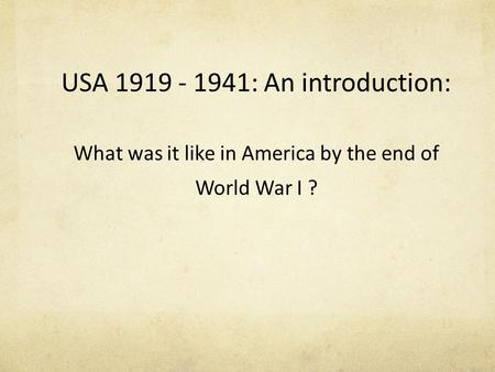 USA 1919 - 1941: An introduction: What was it like in America by the end of World War I ?