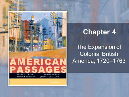 The Expansion of Colonial British America, 1720–1763 Chapter 4.