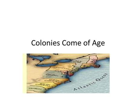 Colonies Come of Age. Chapter Objectives Characterizing the plantation economy in the South Recognizing the varied economy in the North Summarizing the.