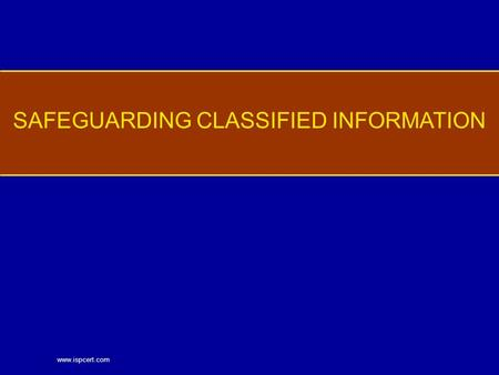 Www.ispcert.com SAFEGUARDING CLASSIFIED INFORMATION.