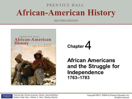 Copyright ©2011, ©2006 by Pearson Education, Inc. All rights reserved. Prentice Hall African-American History, Second Edition Darlene Clark Hine William.
