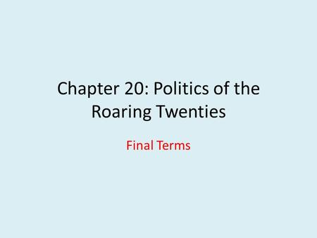 Chapter 20: Politics of the Roaring Twenties Final Terms.