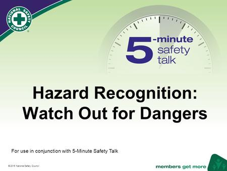 ® © 2016 National Safety Council Hazard Recognition: Watch Out for Dangers For use in conjunction with 5-Minute Safety Talk.
