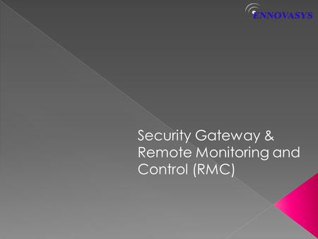 Security Gateway & Remote Monitoring and Control (RMC)