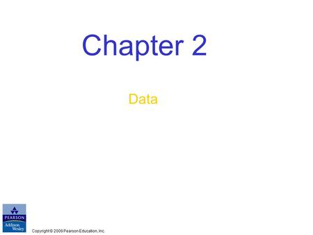 Copyright © 2009 Pearson Education, Inc. Chapter 2 Data.