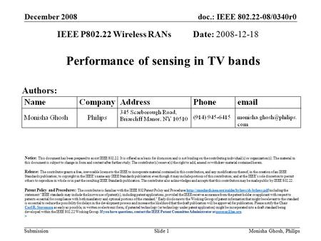 Doc.: IEEE 802.22-08/0340r0 Submission December 2008 Monisha Ghosh, PhilipsSlide 1 Performance of sensing in TV bands IEEE P802.22 Wireless RANs Date: