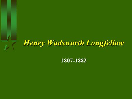 Henry Wadsworth Longfellow 1807-1882 Henry Wadsworth Longfellow H Henry Wadsworth Longfellow is noted as the most popular American poet of the nineteenth.
