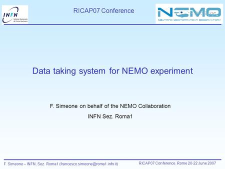 F. Simeone – INFN, Sez. Roma1 RICAP07 Conference, Rome 20-22 June 2007 Data taking system for NEMO experiment RICAP07.