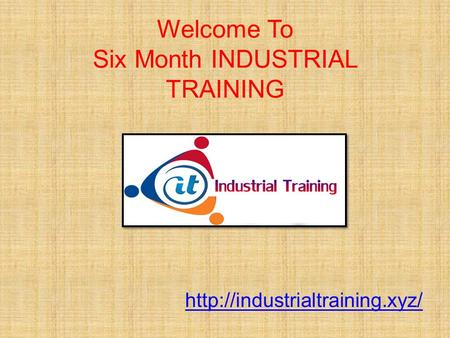Welcome To Six Month INDUSTRIAL TRAINING