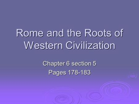 Rome and the Roots of Western Civilization Chapter 6 section 5 Pages 178-183.