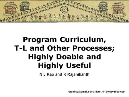 Program Curriculum, T-L and Other Processes; Highly Doable and Highly Useful N J Rao and K Rajanikanth