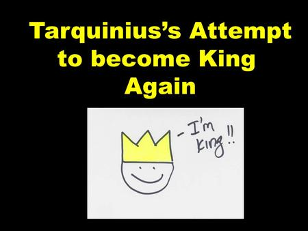 Tarquinius's Attempt to become King Again. Due to the death of Lucretia, Brutus and the Romans ran Tarquinius Superbus and his family out of Rome.