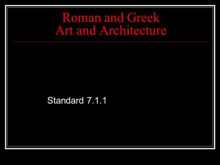Roman and Greek Art and Architecture Standard 7.1.1.