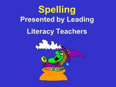 Spelling Presented by Leading Literacy Teachers. Aims To support teachers in planning when and how to teach spelling; To develop techniques in teaching.