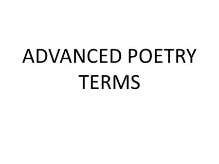 ADVANCED POETRY TERMS. syntax The sentence structure (order in which you place words within a sentence) used to make the sentence sound right or to convey.