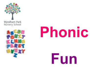 Phonic Fun. What is Phonics? Phonics is recommended as the first strategy that children should be taught in helping them learn to read. Words are made.