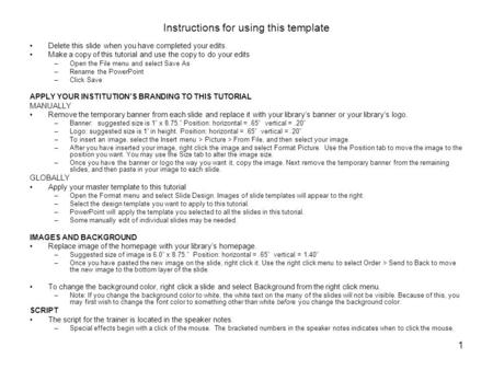 1 Instructions for using this template Delete this slide when you have completed your edits. Make a copy of this tutorial and use the copy to do your edits.