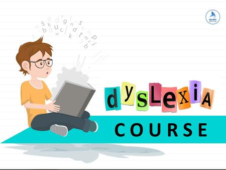 C O U R S E. © Quality Online Learning 2016 Introduction Support your dyslexic child Strategies for learning Strategies for independence Strategies for.