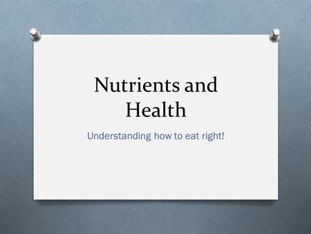 Nutrients and Health Understanding how to eat right!