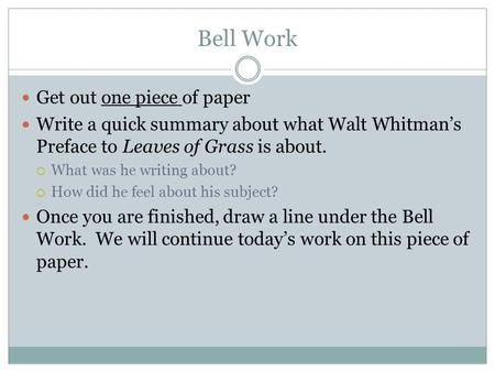 Bell Work Get out one piece of paper Write a quick summary about what Walt Whitman's Preface to Leaves of Grass is about.  What was he writing about?