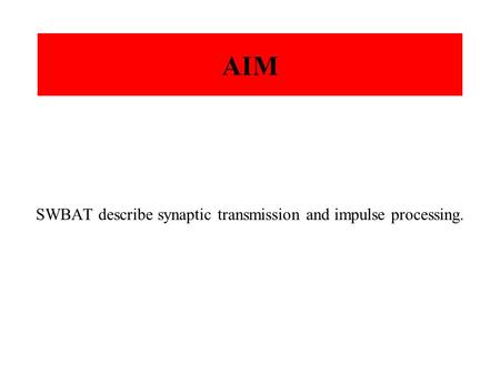 AIM SWBAT describe synaptic transmission and impulse processing.