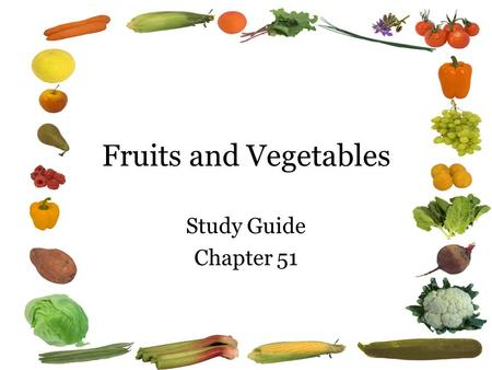 Fruits and Vegetables Study Guide Chapter 51. 1. Oranges, tomatoes, and green peppers are rich in what vitamin? Vitamin C.