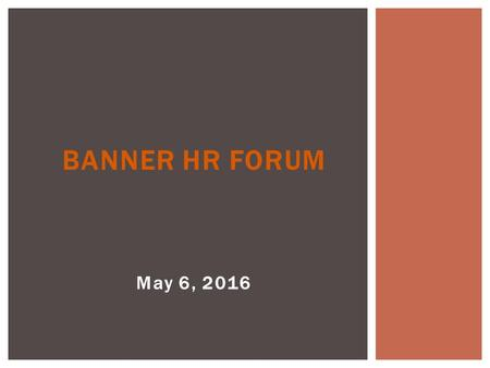 May 6, 2016 BANNER HR FORUM.  To receive credit on your LMS transcript, please be sure you have indicated your attendance.  As a courtesy to others,