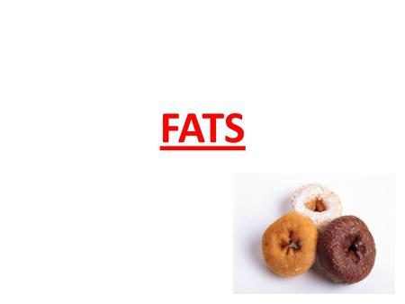 FATS. Important energy source- Belong to a larger group of compounds called lipids – (fats and oils)