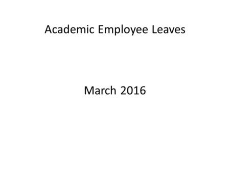 Academic Employee Leaves March 2016. Academic Personnel Contacts Karen Moreno x 5429 Faculty in Humanities.