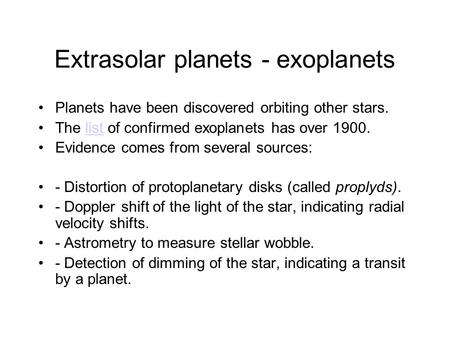 Extrasolar planets - exoplanets Planets have been discovered orbiting other stars. The list of confirmed exoplanets has over 1900.list Evidence comes from.