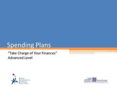 "Spending Plans ""Take Charge of Your Finances"" Advanced Level."