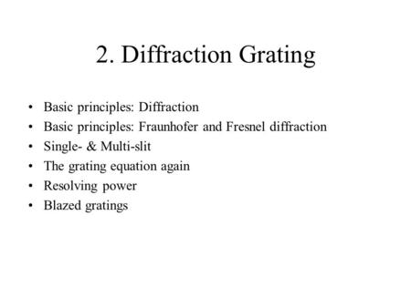 2. Diffraction Grating Basic principles: Diffraction