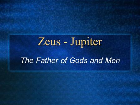 "Zeus - Jupiter The Father of Gods and Men. You've already met Zeus in the ""male"" portion of the Olympian presentation Zeus is prominent in many, many."