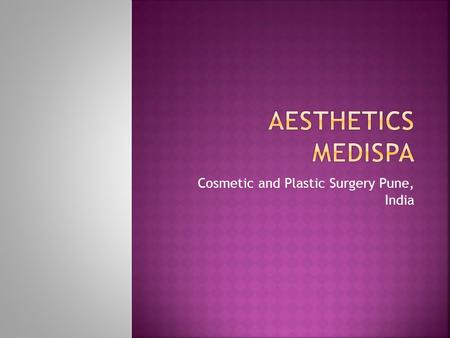 Cosmetic and Plastic Surgery Pune, India. Aesthetics MedispaAesthetics Medispa is a complete appearance and health care center. It provides you with science.