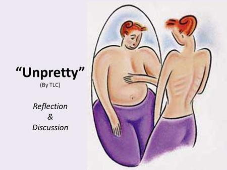 """Unpretty"" (By TLC) Reflection & Discussion. BOTOX INJECTIONS LIPOSUCTION HAIR TRANSPLANT NOSE JOB BREAST IMPLANT Which of these surgical procedures did."
