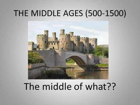 THE MIDDLE AGES (500-1500) The middle of what??. Ancient Greece There was no common Greek empire, which united all Greek-speaking peoples. Instead separate.