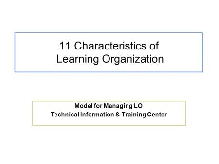 11 Characteristics of Learning Organization Model for Managing LO Technical Information & Training Center.