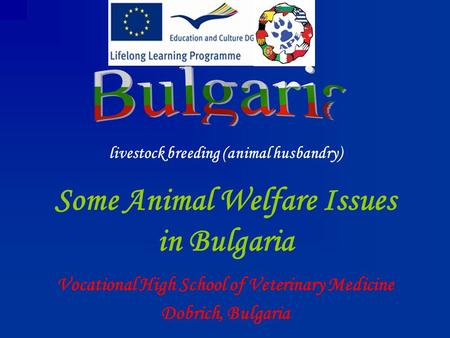 Some Animal Welfare Issues in Bulgaria Vocational High School of Veterinary Medicine Dobrich, Bulgaria livestock breeding (animal husbandry)