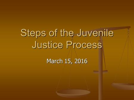 Steps of the Juvenile Justice Process March 15, 2016.