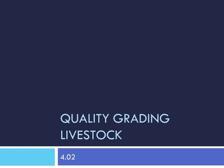 QUALITY GRADING LIVESTOCK 4.02. Quality Standards for Beef, Pork and Poultry  The United States Department of Agriculture sets forth quality features.