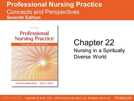 Copyright © 2016, 2012, 2009 Pearson Education, Inc. All Rights Reserved Professional Nursing Practice Concepts and Perspectives Seventh Edition Chapter.