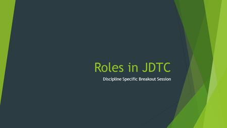Roles in JDTC Discipline Specific Breakout Session.