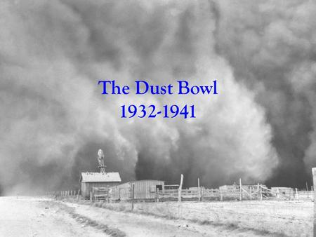 The Dust Bowl 1932-1941. In your journals, create a table like this… WhenWhereWhy Below the table, number your page from 1-9 and skip a line in-between.