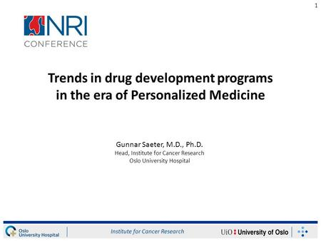 1 Trends in drug development programs in the era of Personalized Medicine Gunnar Saeter, M.D., Ph.D. Head, Institute for Cancer Research Oslo University.