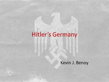 Hitler's Germany Kevin J. Benoy. A Totalitarian State Hitler began to establish a totalitarian state immediately upon assuming power in 1933. He was helped.