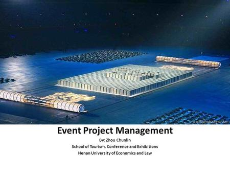 Event Project Management By: Zhou Chunlin School of Tourism, Conference and Exhibitions Henan University of Economics and Law.