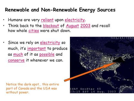 Renewable and Non-Renewable Energy Sources Humans are very reliant upon electricity. Think back to the blackout of August 2003 and recall how whole cities.